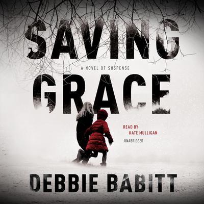 Saving Grace: A Novel of Suspense Audiobook, by Debbie Babitt