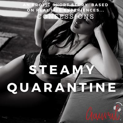 Steamy Quarantine: An Erotic True Confession Audiobook, by