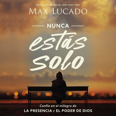 Nunca estás solo: Confía en el milagro de la presencia y el poder de Dios Audiobook, by Max Lucado
