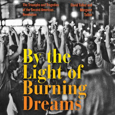 By the Light of Burning Dreams: The Triumphs and Tragedies of the Second American Revolution Audiobook, by David Talbot