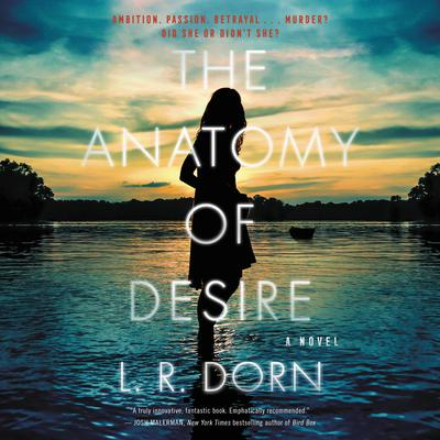 The Anatomy of Desire: A Novel Audiobook, by L. R. Dorn