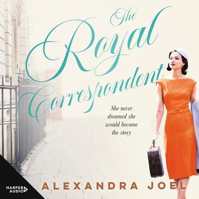 The Royal Correspondent Audiobook, by Alexandra Joel