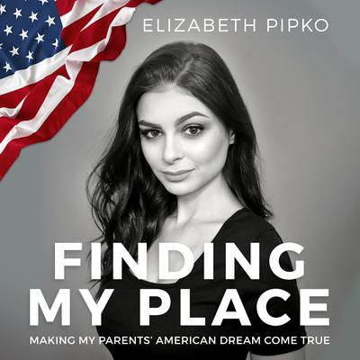 Finding My Place: Making My Parents American Dream Come True Audiobook, by Elizabeth Pipko