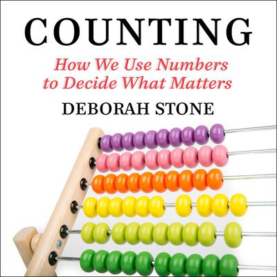 Counting: How We Use Numbers to Decide What Matters Audiobook, by Deborah Stone