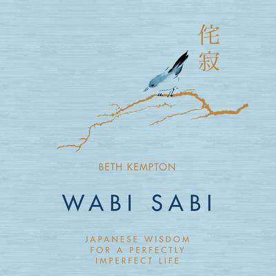 Wabi Sabi: Japanese Wisdom for a Perfectly Imperfect Life Audiobook, by Beth Kempton