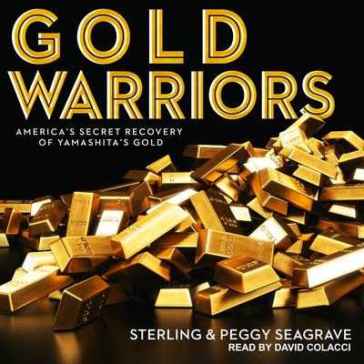 Gold Warriors: Americas Secret Recovery of Yamashitas Gold Audiobook, by