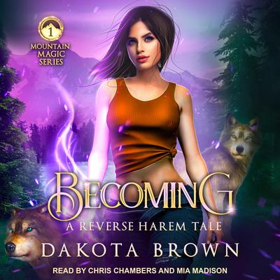 Becoming: A Reverse Harem Tale Audiobook, by Dakota Brown