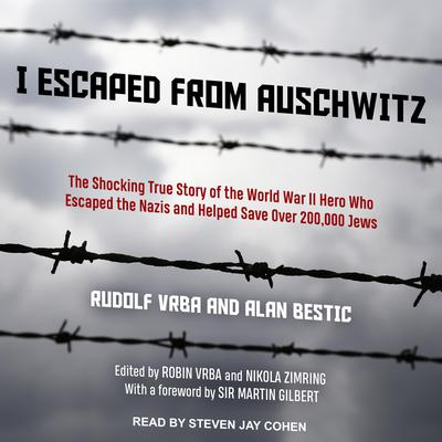 I Escaped from Auschwitz: The Shocking True Story of the World War II Hero Who Escaped the Nazis and Helped Save Over 200,000 Jews Audiobook, by Alan Bestic