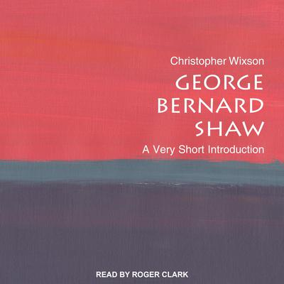 George Bernard Shaw: A Very Short Introduction Audiobook, by Christopher Wixson