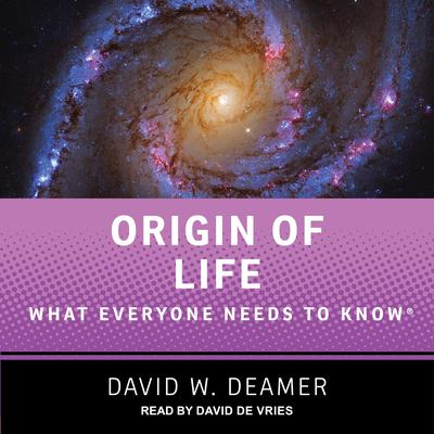 Origin of Life: What Everyone Needs to Know Audiobook, by David W. Deamer