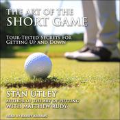 The Art of the Short Game: Tour-Tested Secrets for Getting Up and Down Audiobook, by Matthew Rudy