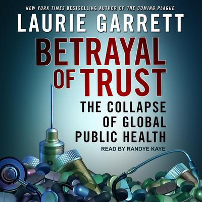 Betrayal of Trust: The Collapse of Global Public Health Audiobook, by Laurie Garrett