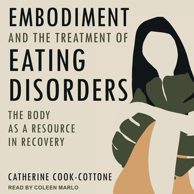 Embodiment and the Treatment of Eating Disorders: The Body as a Resource in Recovery Audiobook, by Catherine Cook-Cottone