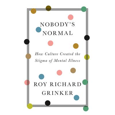 Nobodys Normal: How Culture Created the Stigma of Mental Illness Audiobook, by