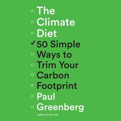 The Climate Diet: 50 Simple Ways to Trim Your Carbon Footprint Audiobook, by Paul Greenberg