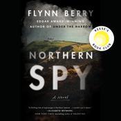 Northern Spy: A Novel Audiobook, by Flynn Berry