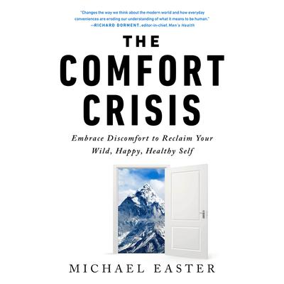 The Comfort Crisis: Embrace Discomfort To Reclaim Your Wild, Happy, Healthy Self Audiobook, by