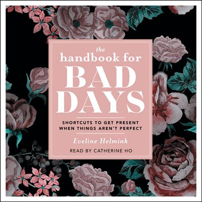 The Handbook for Bad Days: Shortcuts to Get Present When Things Arent Perfect Audiobook, by Eveline Helmink