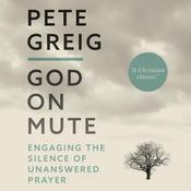 God on Mute: Engaging the Silence of Unanswered Prayer Audiobook, by Pete Greig