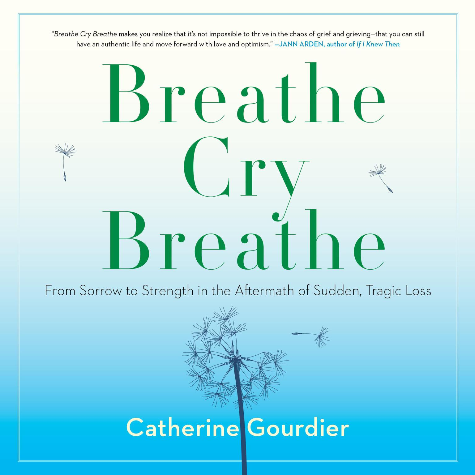Breathe Cry Breathe: From Sorrow to Strength in the Aftermath of Sudden, Tragic Loss Audiobook, by Catherine Gourdier