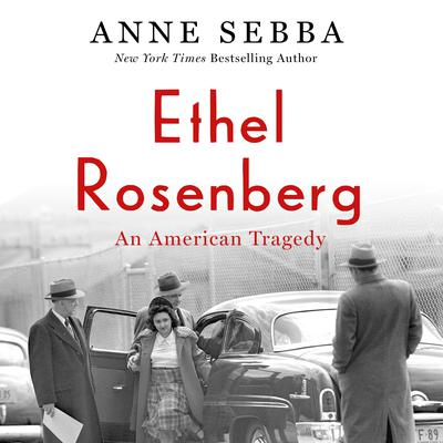Ethel Rosenberg: An American Tragedy Audiobook, by Anne Sebba