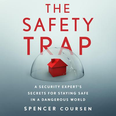 The Safety Trap: A Security Expert's Secrets for Staying Safe in a Dangerous World Audiobook, by