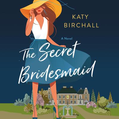The Secret Bridesmaid: A Novel Audiobook, by Katy Birchall