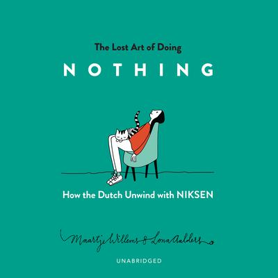 The Lost Art of Doing Nothing: How the Dutch Unwind with Niksen Audiobook, by Maartje Willems