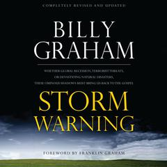 Storm Warning: Whether global recession, terrorist threats, or devastating natural disasters, these ominous shadows must bring us back to the Gospel. Audiobook, by Billy Graham