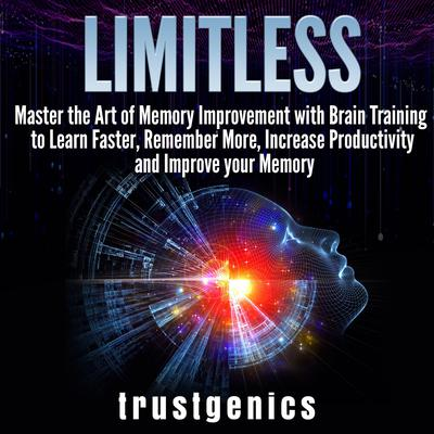 Limitless: : Master the Art of Memory Improvement with Brain Training to Learn Faster, Remember More, Increase Productivity and Improve Memory Audiobook, by