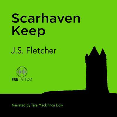 Scarhaven Keep Audiobook, by J. S. Fletcher