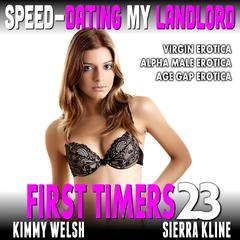 Speed-Dating My Landlord: First Timers 23 (Virgin Erotica Alpha Male Erotica Age Gap Erotica) Audiobook, by Kimmy Welsh