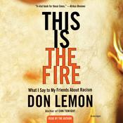 This Is the Fire: What I Say to My Friends About Racism Audiobook, by Don Lemon