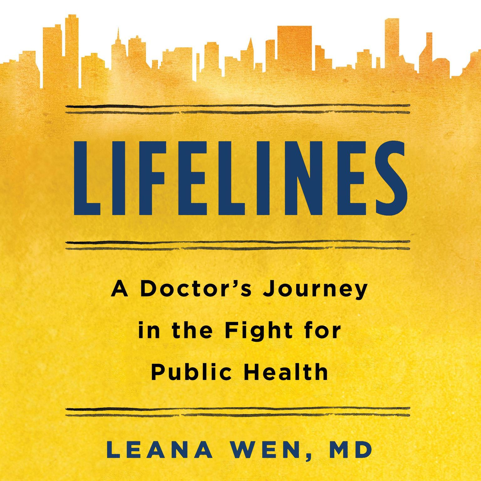 Lifelines: A Doctors Journey in the Fight for Public Health Audiobook, by Leana Wen