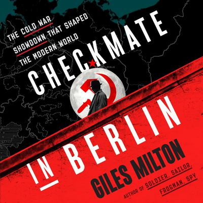 Checkmate in Berlin: The Cold War Showdown That Shaped the Modern World Audiobook, by