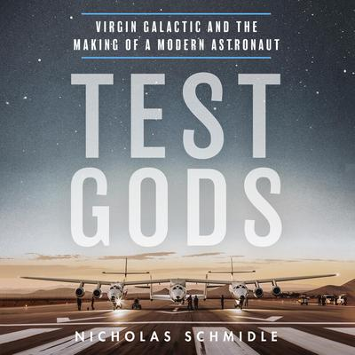 Test Gods: Virgin Galactic and the Making of a Modern Astronaut Audiobook, by Nicholas Schmidle