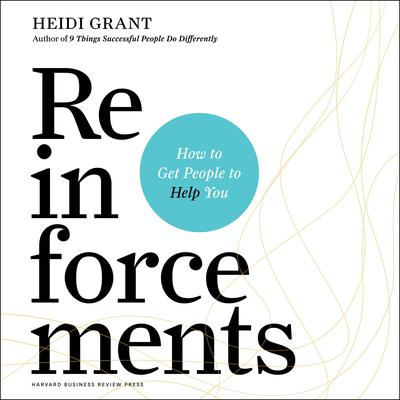 Reinforcements: How to Get People to Help You Audiobook, by Heidi Grant