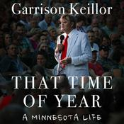 That Time of Year: A Minnesota Life Audiobook, by Garrison Keillor