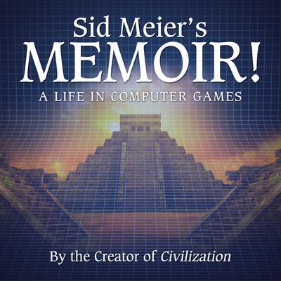 Sid Meiers Memoir!: A Life in Computer Games Audiobook, by Sid Meier