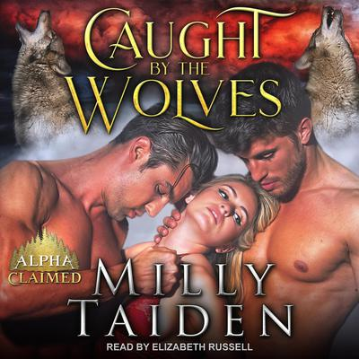 Caught by the Wolves Audiobook, by Milly Taiden