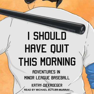 I Should Have Quit This Morning: Adventures in Minor League Baseball Audiobook, by