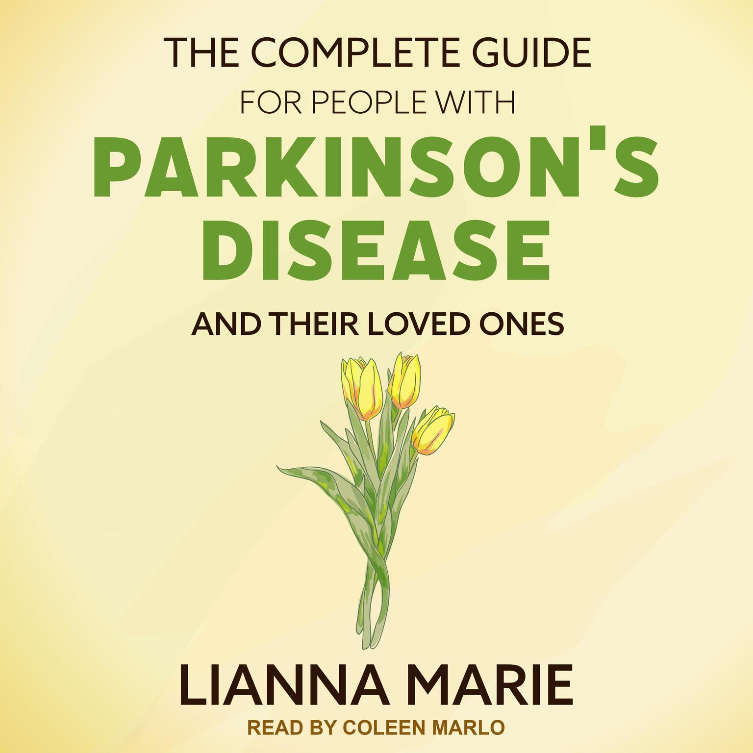 The Complete Guide for People With Parkinsons Disease and Their Loved Ones Audiobook, by Lianna Marie