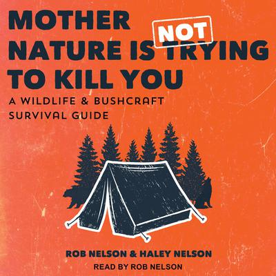 Mother Nature is Not Trying to Kill You: A Wildlife & Bushcraft Survival Guide Audiobook, by Haley Chamberlain Nelson