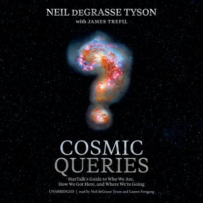 Cosmic Queries: StarTalk's Guide to Who We Are, How We Got Here, and Where We're Going Audiobook, by