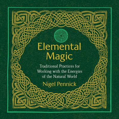 Elemental Magic: Traditional Practices for Working with the Energies of the Natural World Audiobook, by Nigel Pennick