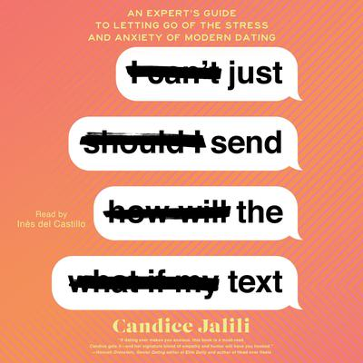 Just Send the Text: An Experts Guide to Letting Go of the Stress and Anxiety of Modern Dating Audiobook, by Candice Jalili