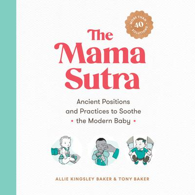 The Mama Sutra: Ancient Positions and Practices to Soothe the Modern Baby Audiobook, by Allie Kingsley Baker