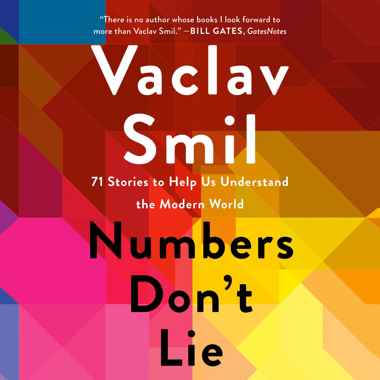 Numbers Dont Lie: 71 Stories to Help Us Understand the Modern World Audiobook, by Vaclav Smil