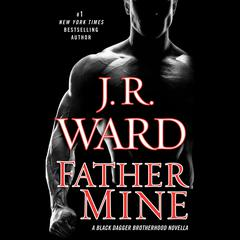 Father Mine: Zsadist and Bellas Story: A Black Dagger Brotherhood Novella Audiobook, by