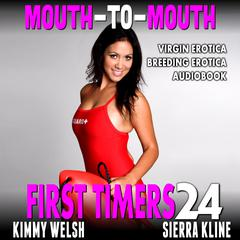 Mouth-To-Mouth:  First Timers 24 (Virgin Erotica Breeding Erotica Audiobook)  Audiobook, by Kimmy Welsh